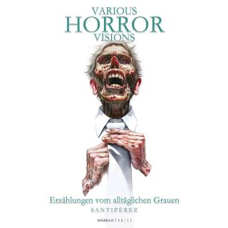 Various Horror Visions - Erzählungen vom alltäglichen Grauen