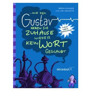 ...nur dem Gustav haben sie Zuhause wieder kein Wort geglaubt