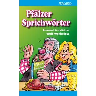 Pfälzer Sprichwörter: Gesammelt und erklärt von Wulf Werbelow