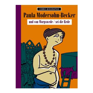 Comic Biographie 18 - Paula Modersohn-Becker - und von Worpswede/sei die Rede